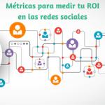 Métricas  tu ROI en Redes Sociales