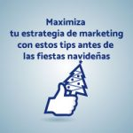 5 Tips para maximizar tu estrategia de marketing antes de las fiestas navideñas.