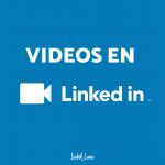 Videos en LinkedIn: Ya es posible hacerlos. ¿Te interesa?