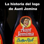 El logotipo de tía Jemima ha cambiado 6 veces, y su historia tiene sus raíces en los estereotipos raciales y la esclavitud