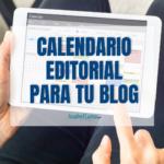 Calendario editorial para tu blog: qué es y cómo crearlo