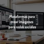 Plataformas para crear imágenes para redes sociales