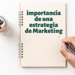 Importancia de tener una Estrategia de Marketing.
