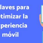 4 claves para optimizar la experiencia móvil