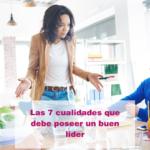 Las 7 cualidades que debe poseer un buen líder
