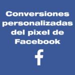 Conversiones personalizadas del pixel de Facebook